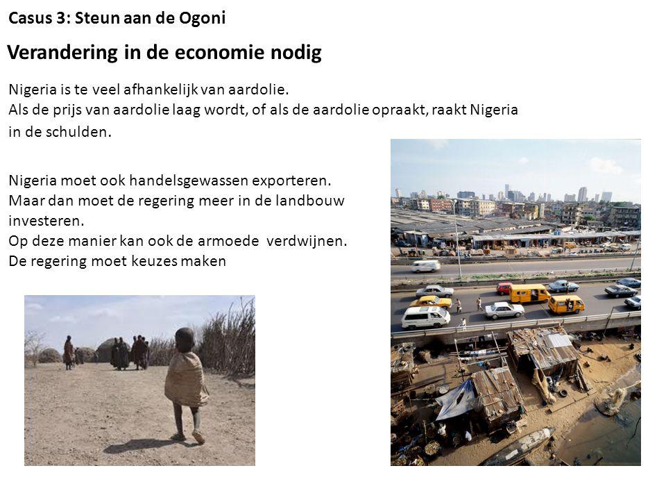 Casus 3: Steun aan de Ogoni Verandering in de economie nodig Nigeria is te veel afhankelijk van aardolie.