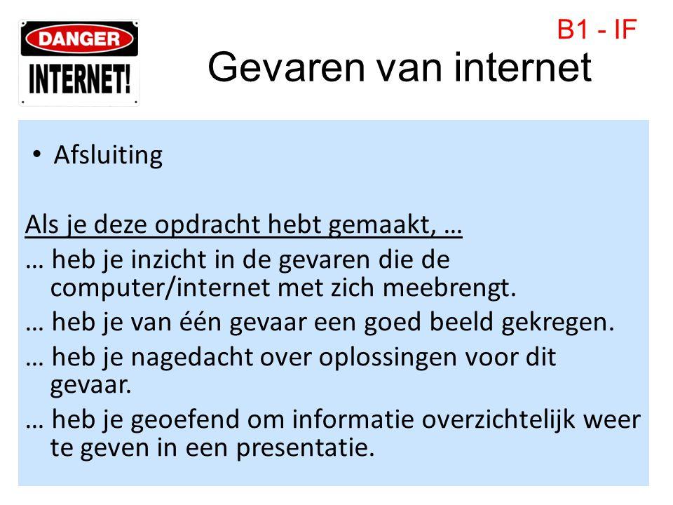 Gevaren van internet • Afsluiting Als je deze opdracht hebt gemaakt, … … heb je inzicht in de gevaren die de computer/internet met zich meebrengt. … h