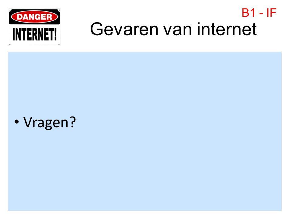 Gevaren van internet • Vragen? B1 - IF
