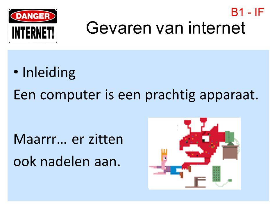 Gevaren van internet • Inleiding Een computer is een prachtig apparaat. Maarrr… er zitten ook nadelen aan. B1 - IF