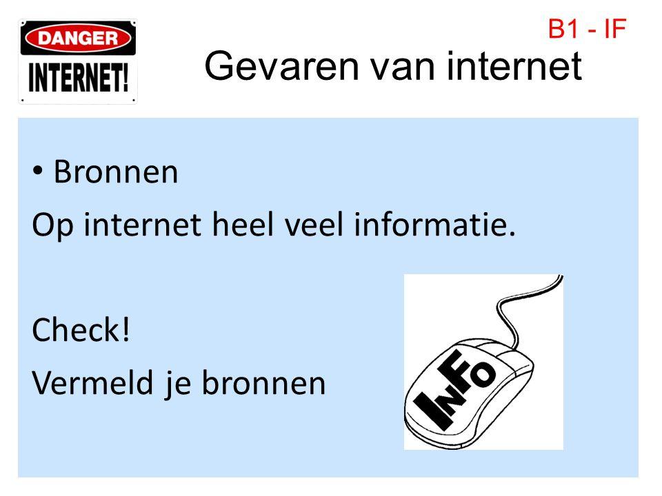 Gevaren van internet • Bronnen Op internet heel veel informatie. Check! Vermeld je bronnen B1 - IF