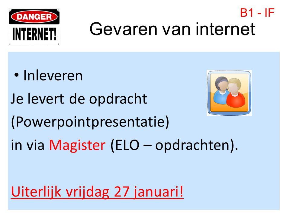 Gevaren van internet • Inleveren Je levert de opdracht (Powerpointpresentatie) in via Magister (ELO – opdrachten). Uiterlijk vrijdag 27 januari! B1 -