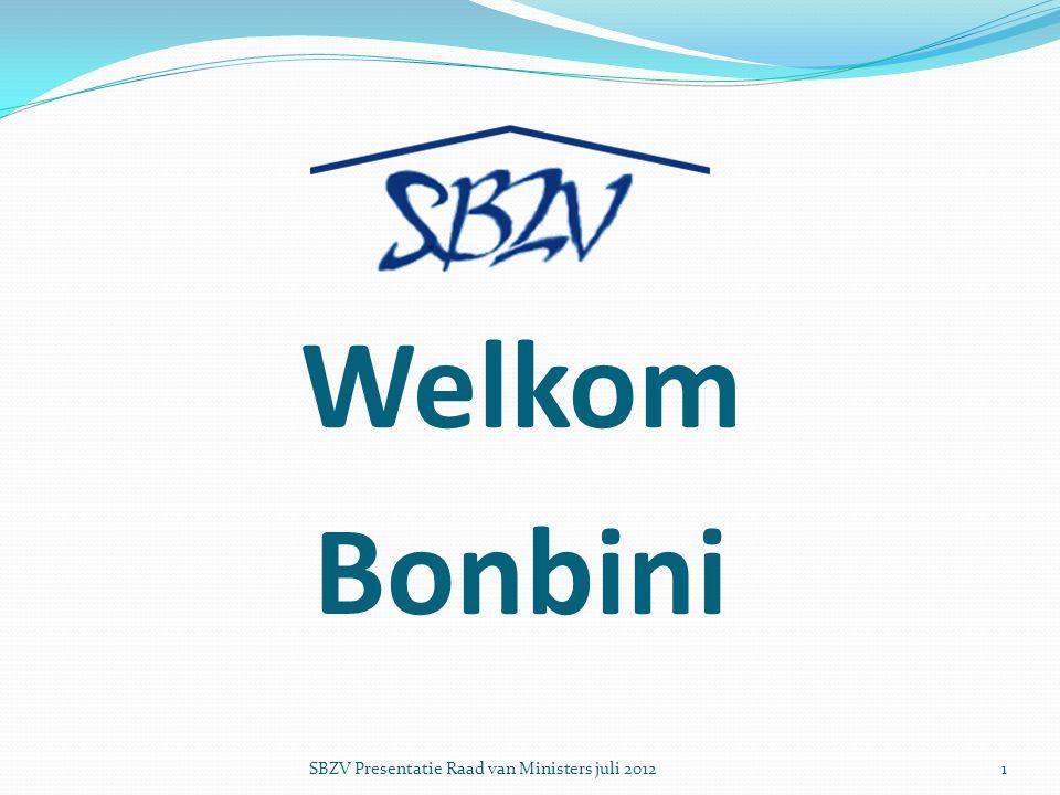 Welkom Bonbini SBZV Presentatie Raad van Ministers juli 20121