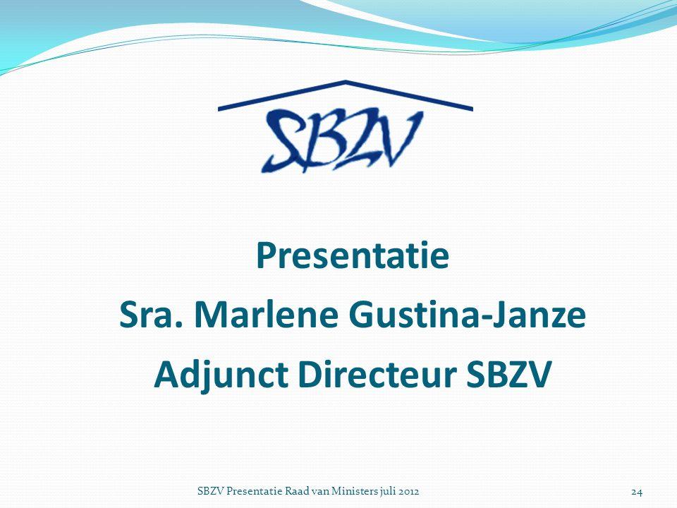 Presentatie Sra. Marlene Gustina-Janze Adjunct Directeur SBZV SBZV Presentatie Raad van Ministers juli 201224
