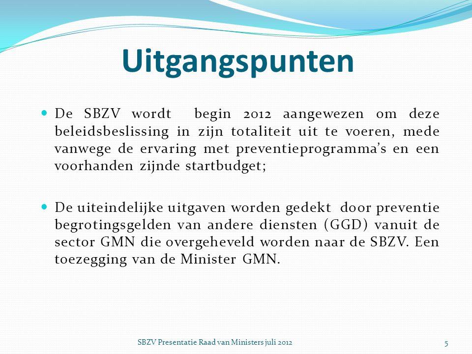  De SBZV wordt begin 2012 aangewezen om deze beleidsbeslissing in zijn totaliteit uit te voeren, mede vanwege de ervaring met preventieprogramma's en