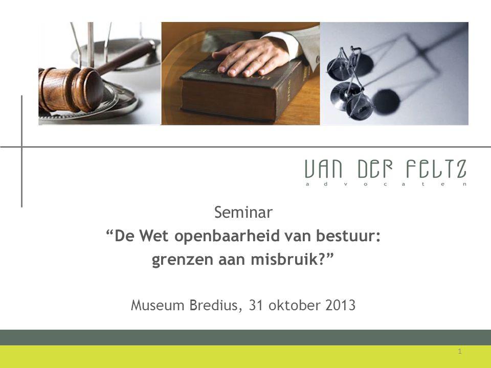 """Seminar """"De Wet openbaarheid van bestuur: grenzen aan misbruik?"""" Museum Bredius, 31 oktober 2013 1"""