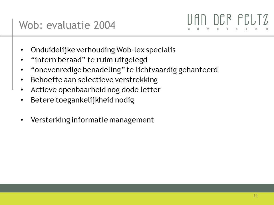"Wob: evaluatie 2004 • Onduidelijke verhouding Wob-lex specialis • ""intern beraad"" te ruim uitgelegd • ""onevenredige benadeling"" te lichtvaardig gehant"