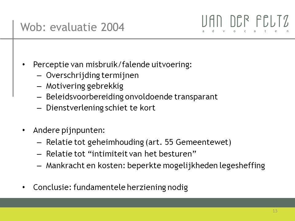 Wob: evaluatie 2004 • Perceptie van misbruik/falende uitvoering: – Overschrijding termijnen – Motivering gebrekkig – Beleidsvoorbereiding onvoldoende