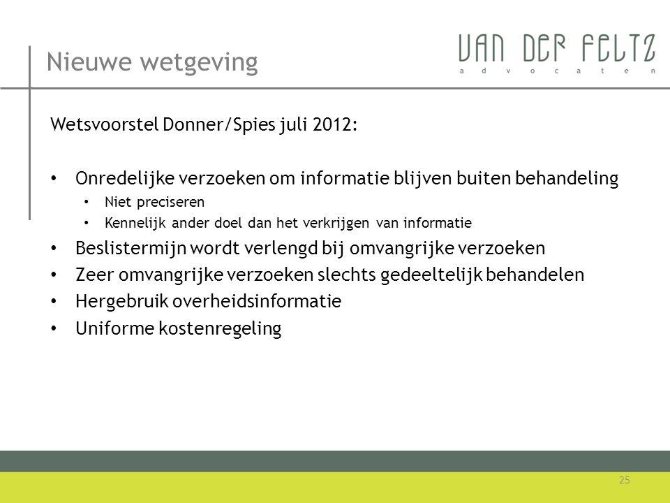 Nieuwe wetgeving Wetsvoorstel Donner/Spies juli 2012: • Onredelijke verzoeken om informatie blijven buiten behandeling • Niet preciseren • Kennelijk a