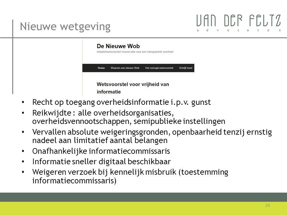 Nieuwe wetgeving • Recht op toegang overheidsinformatie i.p.v. gunst • Reikwijdte : alle overheidsorganisaties, overheidsvennootschappen, semipublieke