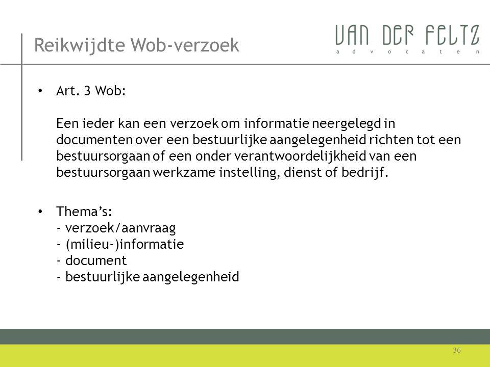 Reikwijdte Wob-verzoek • Art. 3 Wob: Een ieder kan een verzoek om informatie neergelegd in documenten over een bestuurlijke aangelegenheid richten tot