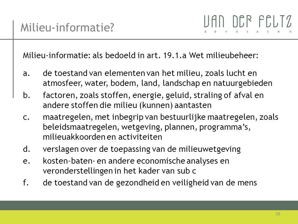 Milieu-informatie? Milieu-informatie: als bedoeld in art. 19.1.a Wet milieubeheer: a.de toestand van elementen van het milieu, zoals lucht en atmosfee