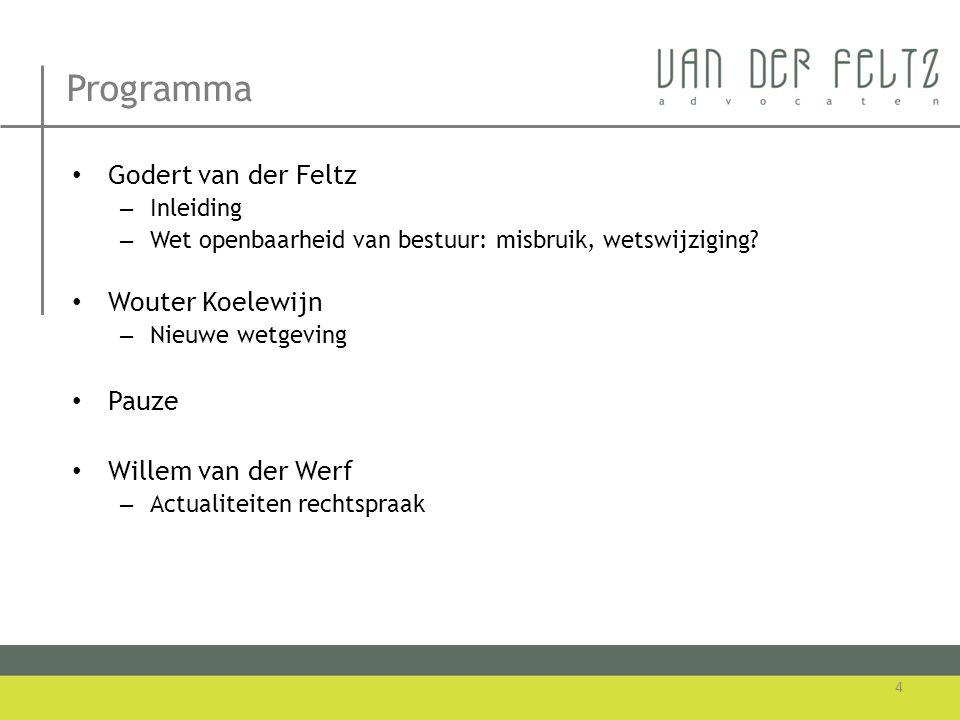 Programma • Godert van der Feltz – Inleiding – Wet openbaarheid van bestuur: misbruik, wetswijziging? • Wouter Koelewijn – Nieuwe wetgeving • Pauze •