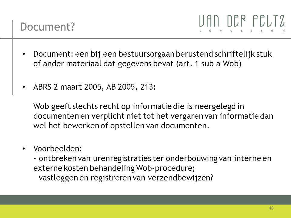 Document? • Document: een bij een bestuursorgaan berustend schriftelijk stuk of ander materiaal dat gegevens bevat (art. 1 sub a Wob) • ABRS 2 maart 2