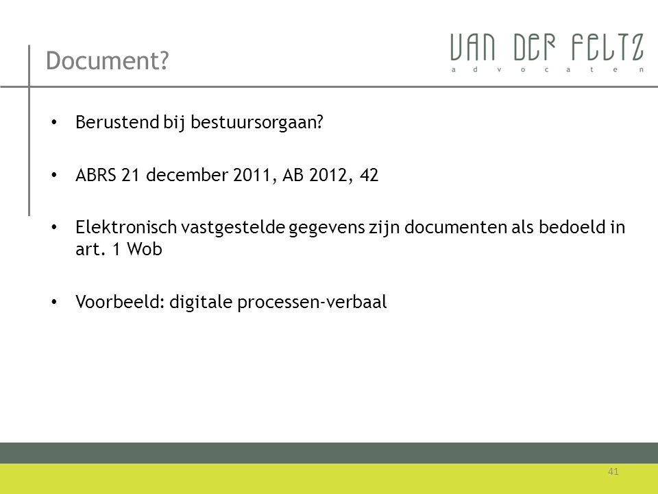 Document? • Berustend bij bestuursorgaan? • ABRS 21 december 2011, AB 2012, 42 • Elektronisch vastgestelde gegevens zijn documenten als bedoeld in art