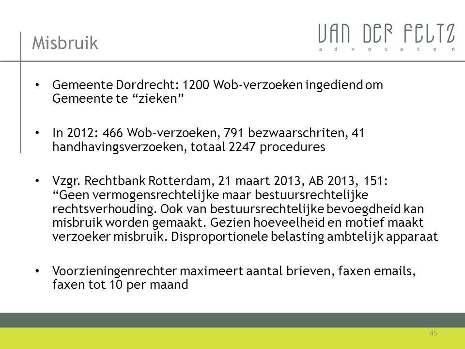 """Misbruik • Gemeente Dordrecht: 1200 Wob-verzoeken ingediend om Gemeente te """"zieken"""" • In 2012: 466 Wob-verzoeken, 791 bezwaarschriten, 41 handhavingsv"""