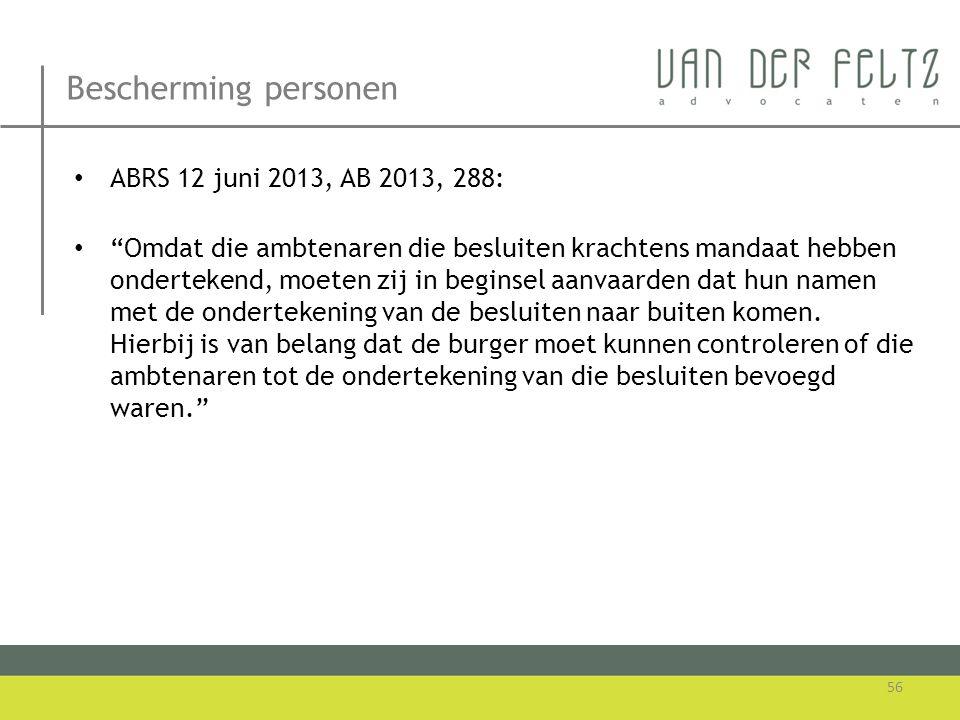 """Bescherming personen • ABRS 12 juni 2013, AB 2013, 288: • """"Omdat die ambtenaren die besluiten krachtens mandaat hebben ondertekend, moeten zij in begi"""