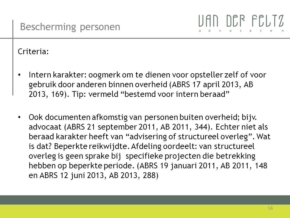 Bescherming personen 58 Criteria: • Intern karakter: oogmerk om te dienen voor opsteller zelf of voor gebruik door anderen binnen overheid (ABRS 17 ap