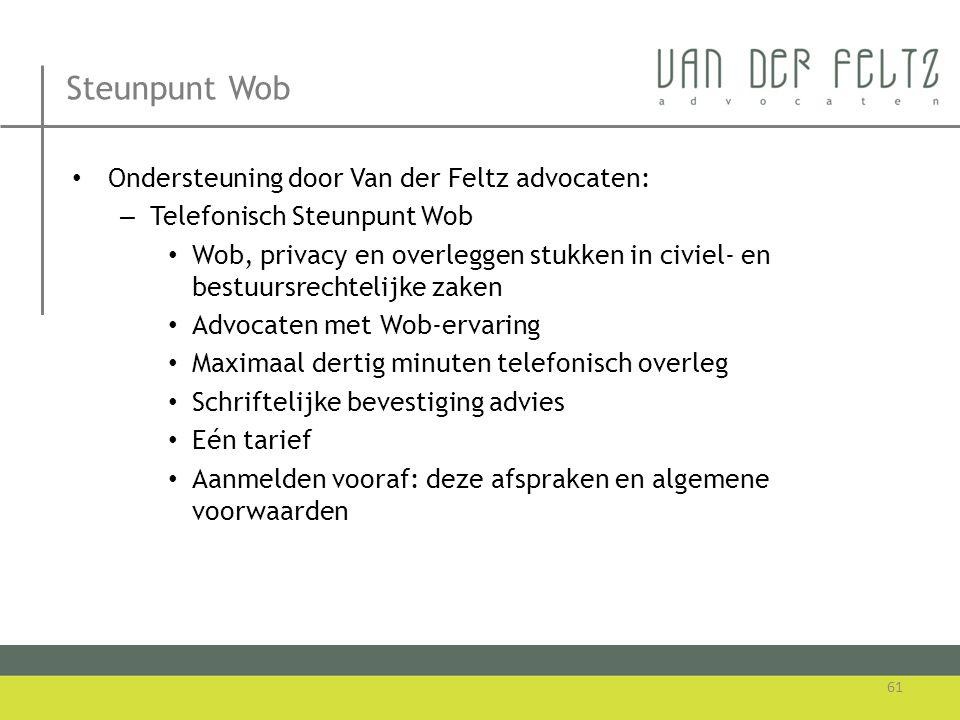Steunpunt Wob • Ondersteuning door Van der Feltz advocaten: – Telefonisch Steunpunt Wob • Wob, privacy en overleggen stukken in civiel- en bestuursrec