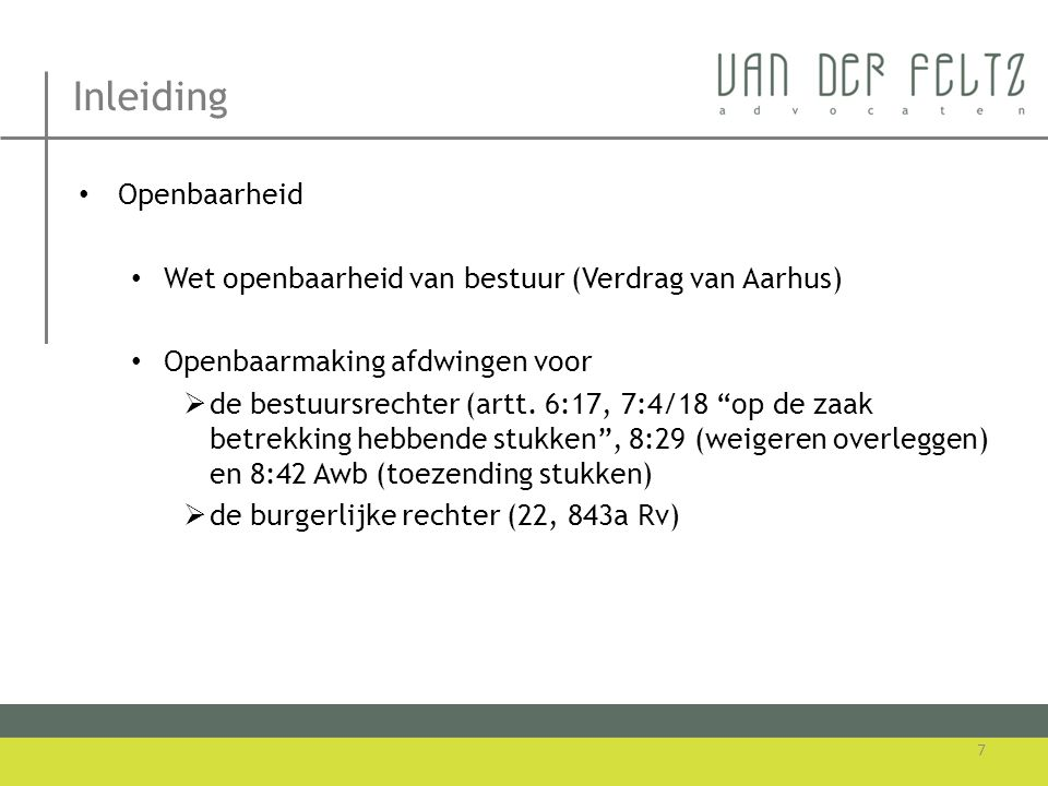 Inleiding • Openbaarheid • Wet openbaarheid van bestuur (Verdrag van Aarhus) • Openbaarmaking afdwingen voor  de bestuursrechter (artt. 6:17, 7:4/18