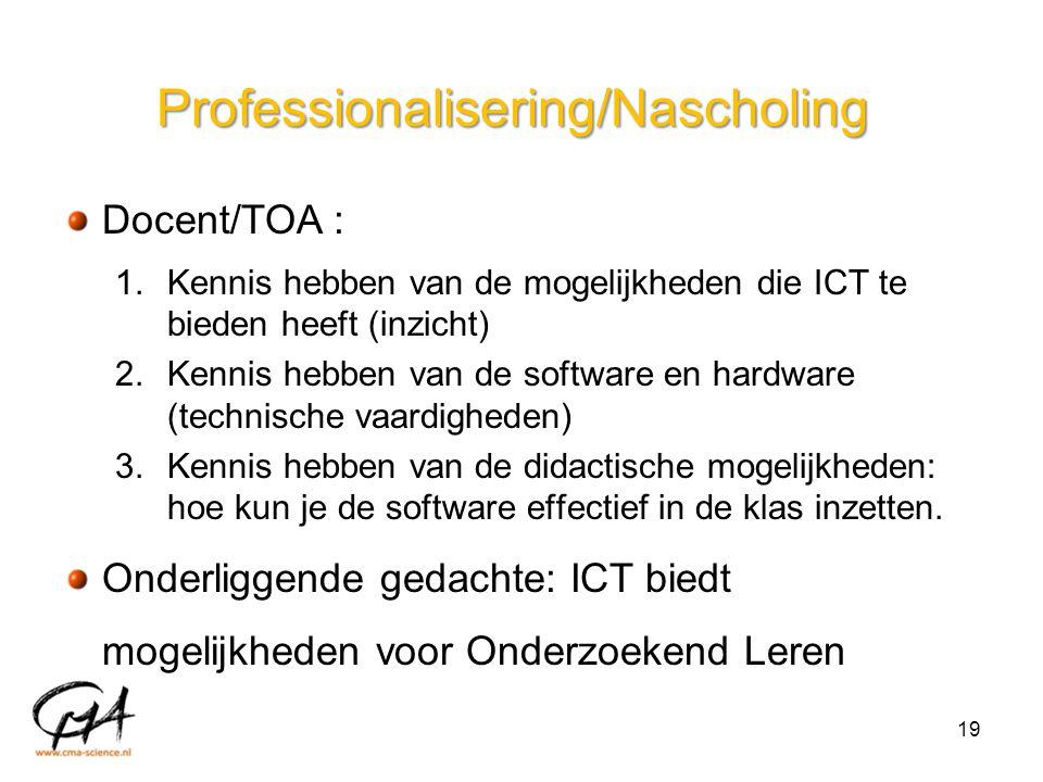 Professionalisering/Nascholing Docent/TOA : 1.Kennis hebben van de mogelijkheden die ICT te bieden heeft (inzicht) 2.Kennis hebben van de software en
