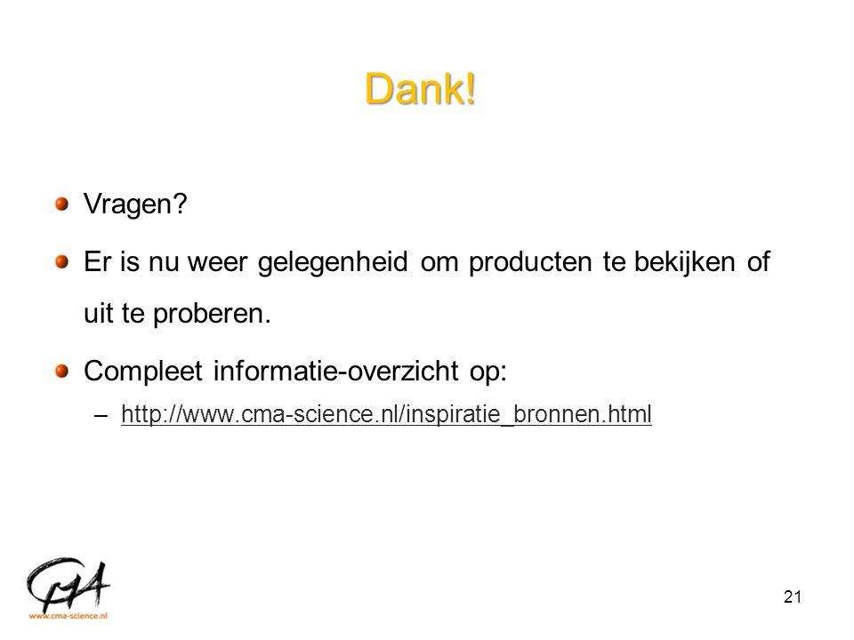Dank! Vragen? Er is nu weer gelegenheid om producten te bekijken of uit te proberen. Compleet informatie-overzicht op: –http://www.cma-science.nl/insp