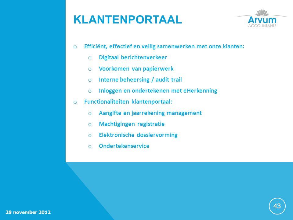 43 o Efficiënt, effectief en veilig samenwerken met onze klanten: o Digitaal berichtenverkeer o Voorkomen van papierwerk o Interne beheersing / audit