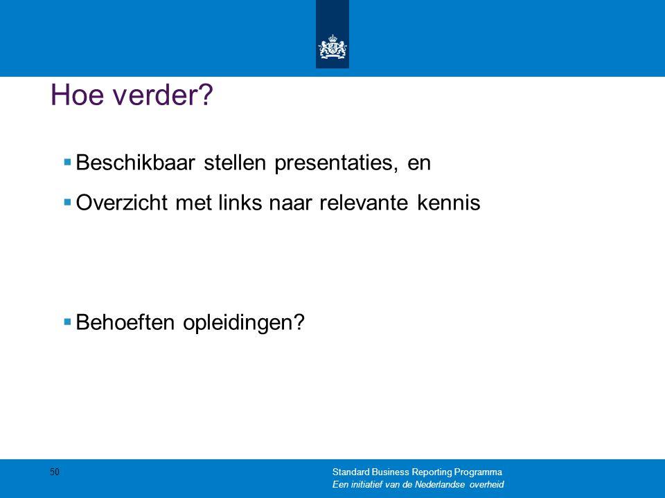 Hoe verder?  Beschikbaar stellen presentaties, en  Overzicht met links naar relevante kennis  Behoeften opleidingen? 50Standard Business Reporting