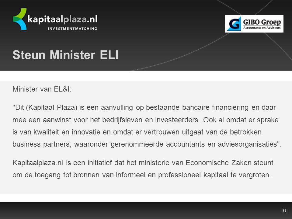 [6][6]Titel plus versienummer presentatie 22-10-2010 Steun Minister ELI Minister van EL&I: Dit (Kapitaal Plaza) is een aanvulling op bestaande bancaire financiering en daar- mee een aanwinst voor het bedrijfsleven en investeerders.