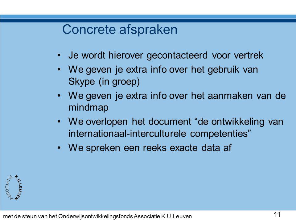 met de steun van het Onderwijsontwikkelingsfonds Associatie K.U.Leuven 11 Concrete afspraken •Je wordt hierover gecontacteerd voor vertrek •We geven j