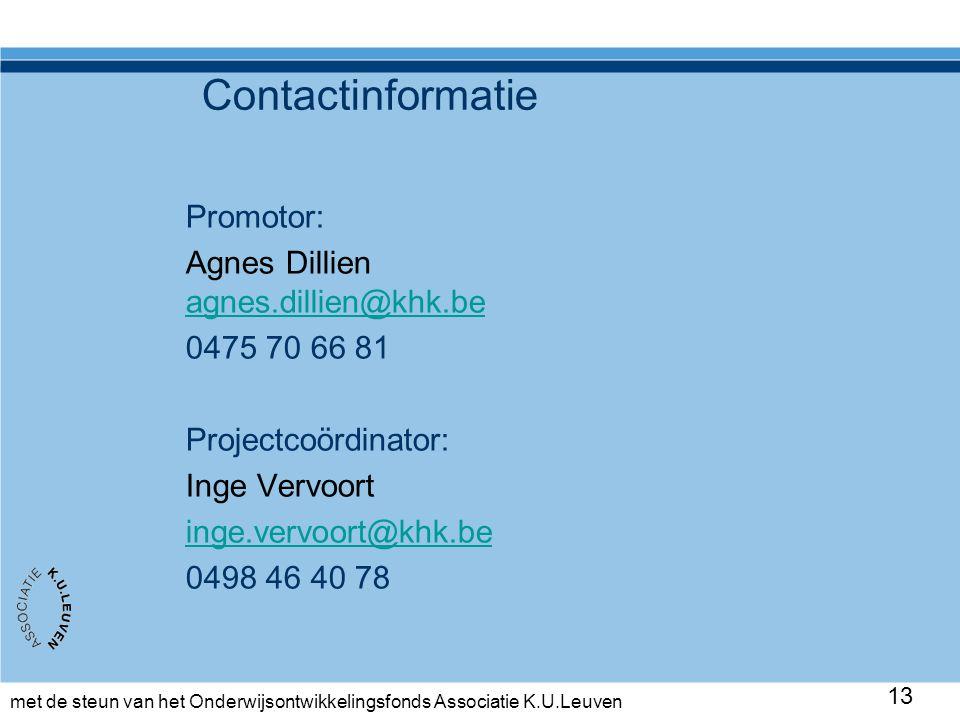 met de steun van het Onderwijsontwikkelingsfonds Associatie K.U.Leuven 13 Contactinformatie Promotor: Agnes Dillien agnes.dillien@khk.be agnes.dillien@khk.be 0475 70 66 81 Projectcoördinator: Inge Vervoort inge.vervoort@khk.be 0498 46 40 78