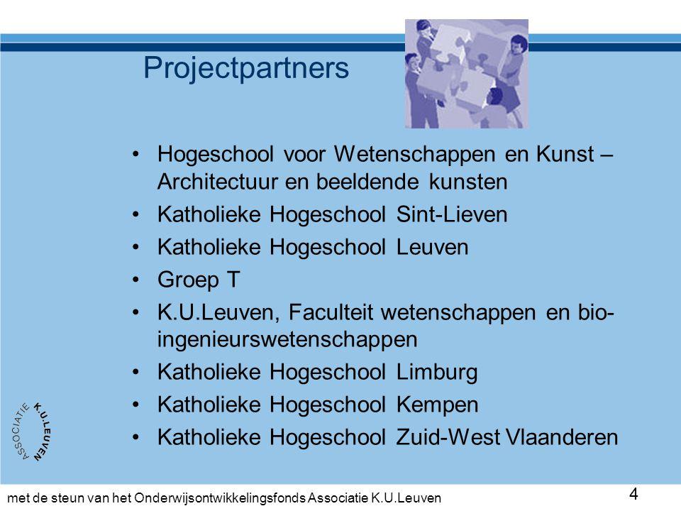 met de steun van het Onderwijsontwikkelingsfonds Associatie K.U.Leuven 4 Projectpartners •Hogeschool voor Wetenschappen en Kunst – Architectuur en bee