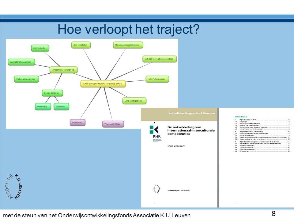 met de steun van het Onderwijsontwikkelingsfonds Associatie K.U.Leuven 8 Hoe verloopt het traject