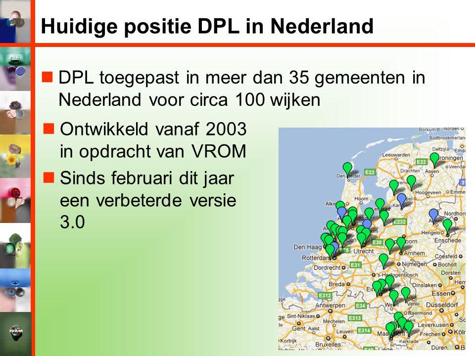 Huidige positie DPL in Nederland  DPL toegepast in meer dan 35 gemeenten in Nederland voor circa 100 wijken  Ontwikkeld vanaf 2003 in opdracht van VROM  Sinds februari dit jaar een verbeterde versie 3.0