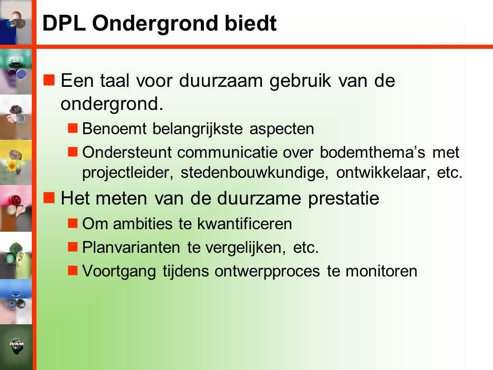 DPL Ondergrond biedt  Een taal voor duurzaam gebruik van de ondergrond.  Benoemt belangrijkste aspecten  Ondersteunt communicatie over bodemthema's