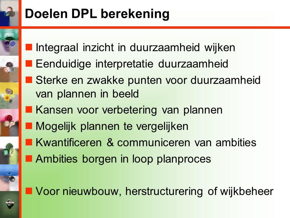 Doelen DPL berekening  Integraal inzicht in duurzaamheid wijken  Eenduidige interpretatie duurzaamheid  Sterke en zwakke punten voor duurzaamheid v