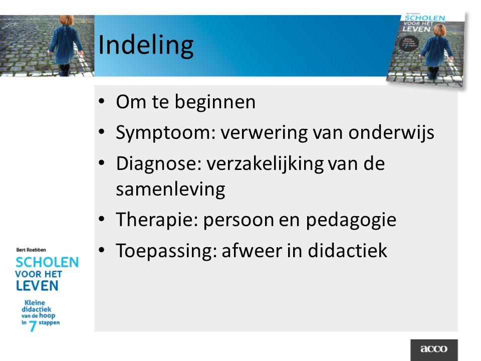 Indeling • Om te beginnen • Symptoom: verwering van onderwijs • Diagnose: verzakelijking van de samenleving • Therapie: persoon en pedagogie • Toepassing: afweer in didactiek