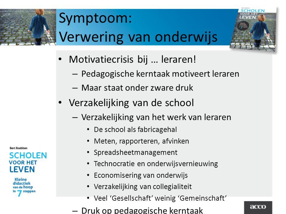 Symptoom: Verwering van onderwijs • Motivatiecrisis bij … leraren.