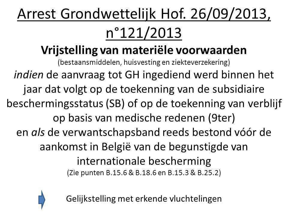 Arrest Grondwettelijk Hof. 26/09/2013, n°121/2013 Vrijstelling van materiële voorwaarden (bestaansmiddelen, huisvesting en ziekteverzekering) indien d