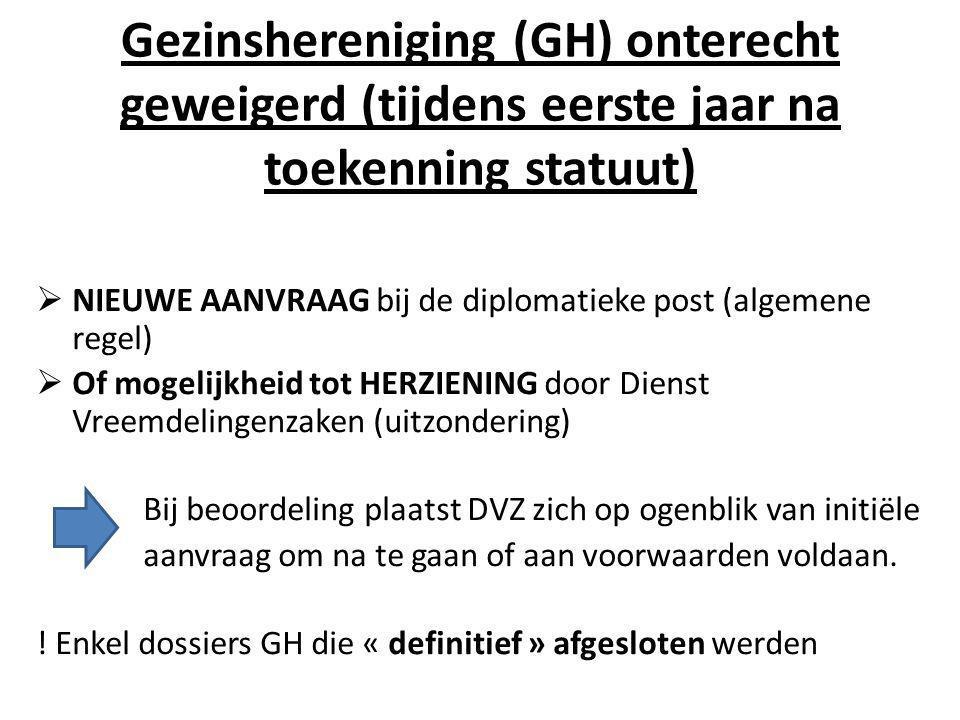 Gezinshereniging (GH) onterecht geweigerd (tijdens eerste jaar na toekenning statuut)  NIEUWE AANVRAAG bij de diplomatieke post (algemene regel)  Of
