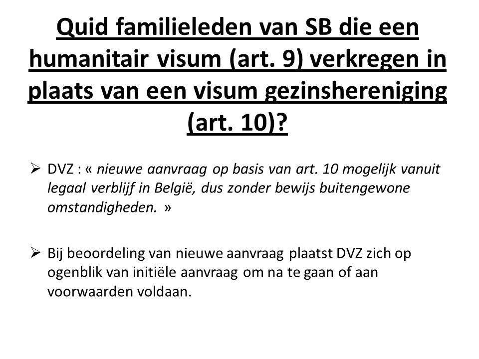 Quid familieleden van SB die een humanitair visum (art. 9) verkregen in plaats van een visum gezinshereniging (art. 10)?  DVZ : « nieuwe aanvraag op
