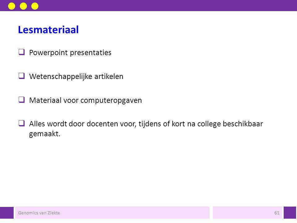 Genomics van Ziekte60 24 docenten waarvan 3 gastdocenten -NKI -Universiteit Leiden -Radboud Universiteit