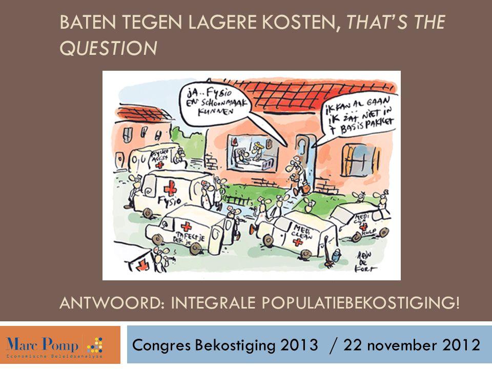 BATEN TEGEN LAGERE KOSTEN, THAT'S THE QUESTION ANTWOORD: INTEGRALE POPULATIEBEKOSTIGING! Congres Bekostiging 2013/ 22 november 2012