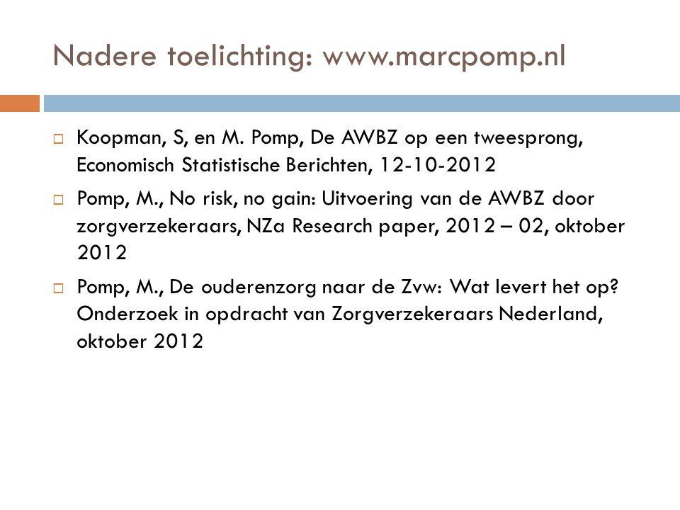 Nadere toelichting: www.marcpomp.nl  Koopman, S, en M. Pomp, De AWBZ op een tweesprong, Economisch Statistische Berichten, 12-10-2012  Pomp, M., No