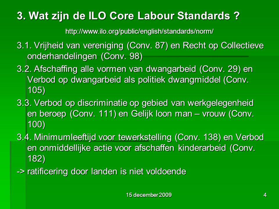 15 december 20094 3. Wat zijn de ILO Core Labour Standards ? 3.1. Vrijheid van vereniging (Conv. 87) en Recht op Collectieve onderhandelingen (Conv. 9