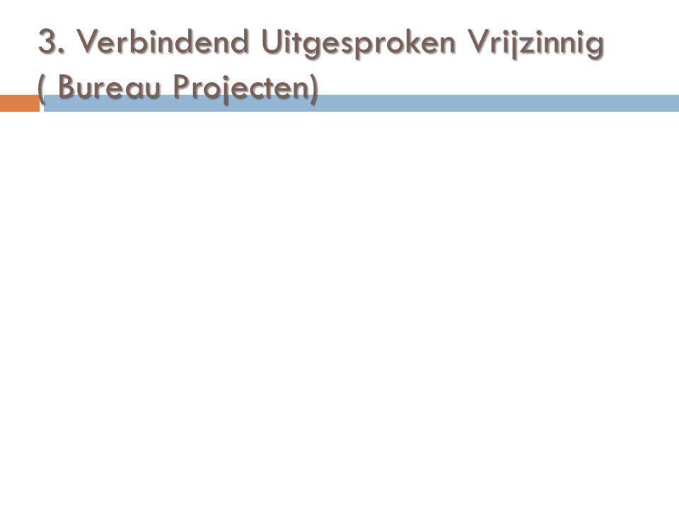 3. Verbindend Uitgesproken Vrijzinnig ( Bureau Projecten)