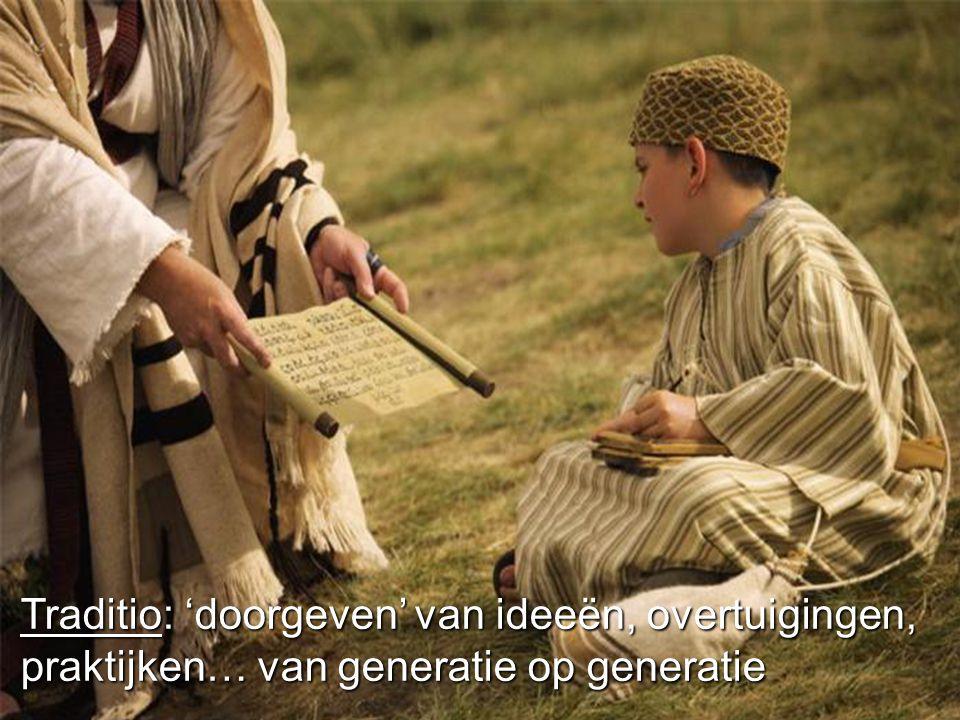 Traditio: 'doorgeven' van ideeën, overtuigingen, praktijken… van generatie op generatie