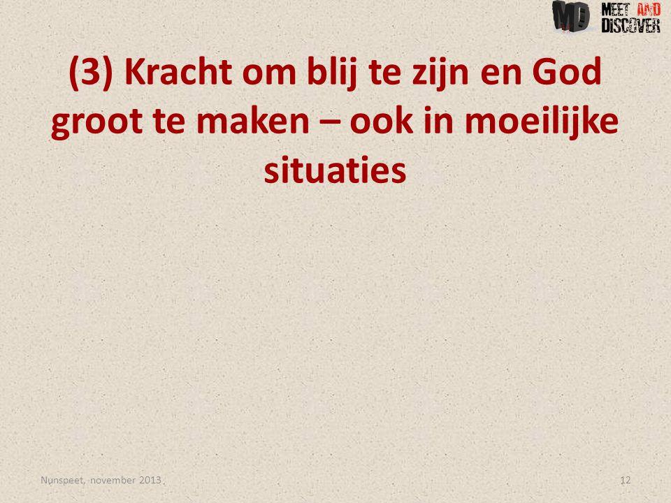 (3) Kracht om blij te zijn en God groot te maken – ook in moeilijke situaties Nunspeet, november 201312