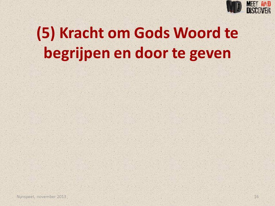 (5) Kracht om Gods Woord te begrijpen en door te geven Nunspeet, november 201316