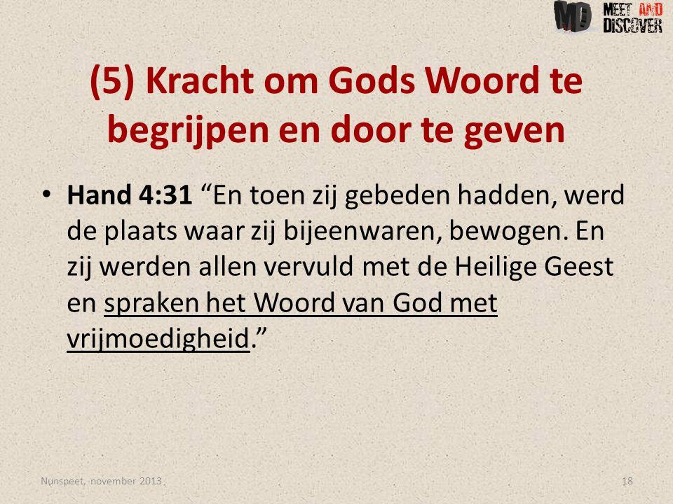 (5) Kracht om Gods Woord te begrijpen en door te geven • Hand 4:31 En toen zij gebeden hadden, werd de plaats waar zij bijeenwaren, bewogen.